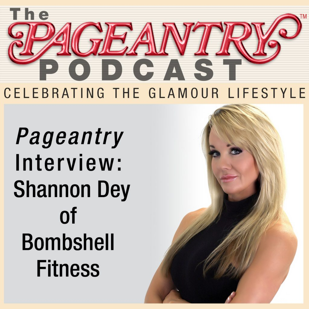 The Pageantry Podcast with Shannon Dey of Bombshell Fitness